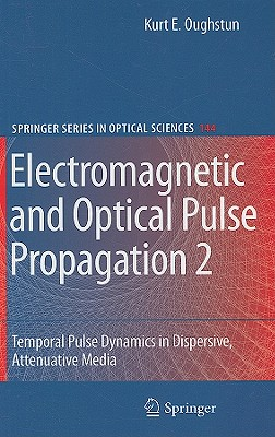 Electromagnetic and Optical Pulse Propagation 2 By Oughstun, Kurt Edmund