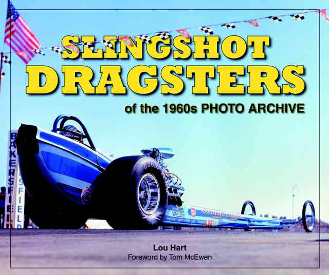 Slingshot Dragsters of the 1960s Photo Archive By Hart, Lou/ McEwen, Tom (FRW)