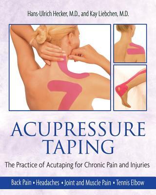 Acupressure Taping By Hecker, Hans-Ulrich, M.D./ Liebchen, Kay/ Lueders, Katja (TRN)/ Lorenzo, Rafael (TRN)