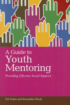 A Guide to Youth Mentoring By Dola, Pat/ Brady, Bernadine